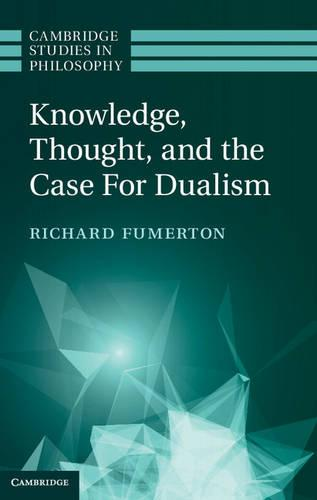 Knowledge, Thought, and the Case for Dualism - Cambridge Studies in Philosophy (Hardback)