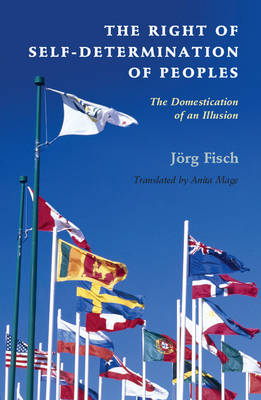 The Right of Self-Determination of Peoples: The Domestication of an Illusion - Human Rights in History (Hardback)