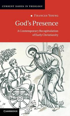 God's Presence: A Contemporary Recapitulation of Early Christianity - Current Issues in Theology (Hardback)