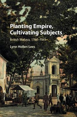 Cover Planting Empire, Cultivating Subjects: British Malaya, 1786-1941