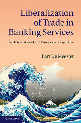 Liberalization of Trade in Banking Services: An International and European Perspective (Hardback)