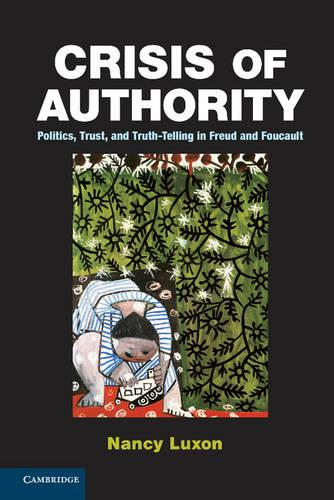 Crisis of Authority: Politics, Trust, and Truth-Telling in Freud and Foucault (Hardback)
