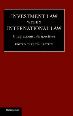 Investment Law within International Law: Integrationist Perspectives (Hardback)