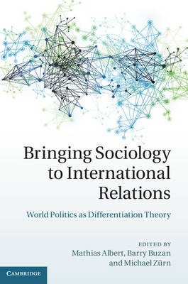 Bringing Sociology to International Relations: World Politics as Differentiation Theory (Hardback)