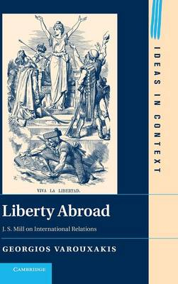 Liberty Abroad: J. S. Mill on International Relations - Ideas in Context 106 (Hardback)