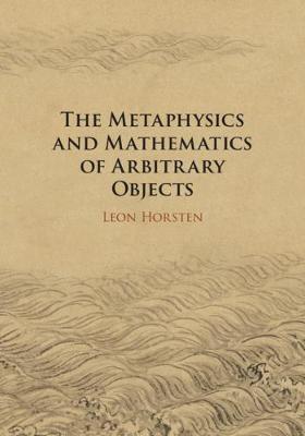 The Metaphysics and Mathematics of Arbitrary Objects (Hardback)