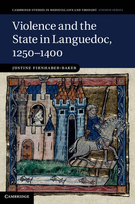 Violence and the State in Languedoc, 1250-1400 - Cambridge Studies in Medieval Life and Thought: Fourth Series (Hardback)