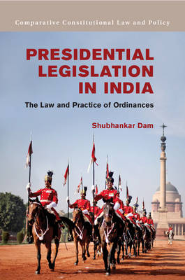 Comparative Constitutional Law and Policy: Presidential Legislation in India: The Law and Practice of Ordinances (Hardback)
