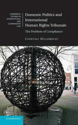 Cambridge Studies in International and Comparative Law: Domestic Politics and International Human Rights Tribunals: The Problem of Compliance Series Number 104 (Hardback)