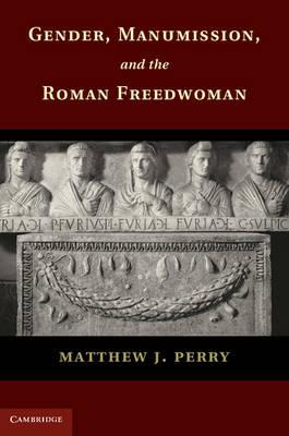 Gender, Manumission, and the Roman Freedwoman (Hardback)