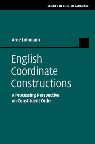 Studies in English Language: English Coordinate Constructions: A Processing Perspective on Constituent Order (Hardback)