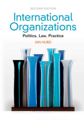 International Organizations: Politics, Law, Practice (Hardback)