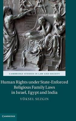 Cambridge Studies in Law and Society: Human Rights under State-Enforced Religious Family Laws in Israel, Egypt and India (Hardback)