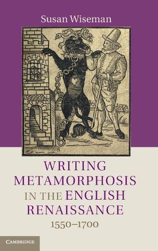 Writing Metamorphosis in the English Renaissance: 1550-1700 (Hardback)