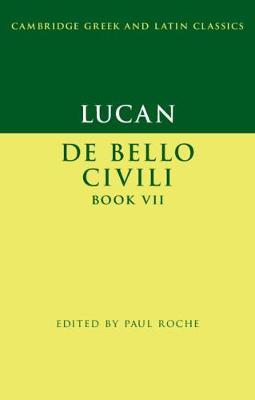 Lucan: De Bello Ciuili Book VII - Cambridge Greek and Latin Classics (Hardback)