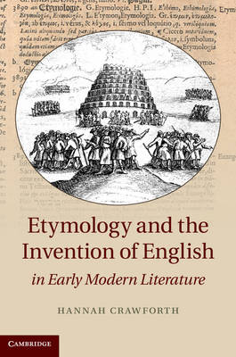 Etymology and the Invention of English in Early Modern Literature (Hardback)