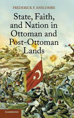 State, Faith, and Nation in Ottoman and Post-Ottoman Lands (Hardback)