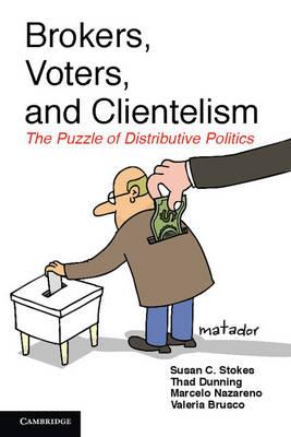 Brokers, Voters, and Clientelism: The Puzzle of Distributive Politics - Cambridge Studies in Comparative Politics (Hardback)