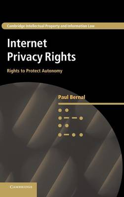 Internet Privacy Rights: Rights to Protect Autonomy - Cambridge Intellectual Property and Information Law 24 (Hardback)
