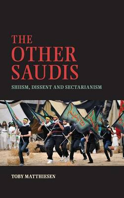 The Other Saudis: Shiism, Dissent and Sectarianism - Cambridge Middle East Studies 46 (Hardback)