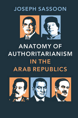 Anatomy of Authoritarianism in the Arab Republics (Hardback)