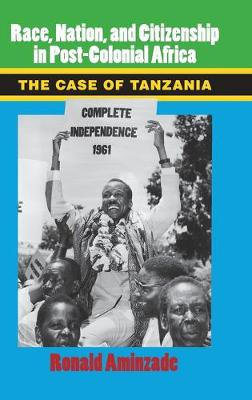 Race, Nation, and Citizenship in Postcolonial Africa: The Case of Tanzania - Cambridge Studies in Contentious Politics (Hardback)