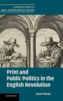 Print and Public Politics in the English Revolution - Cambridge Studies in Early Modern British History (Hardback)