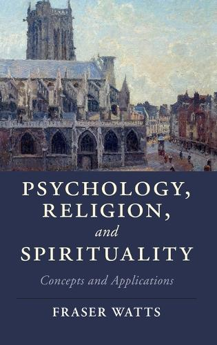Psychology, Religion, and Spirituality: Concepts and Applications - Cambridge Studies in Religion, Philosophy, and Society (Hardback)