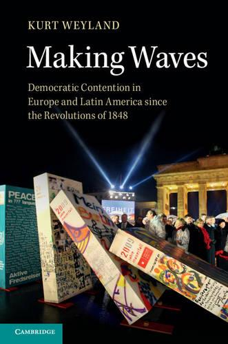 Making Waves: Democratic Contention in Europe and Latin America since the Revolutions of 1848 (Hardback)