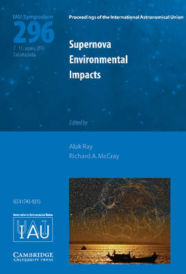 Supernova Environmental Impacts (IAU S296) - Proceedings of the International Astronomical Union Symposia and Colloquia (Hardback)