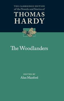 The Cambridge Edition of the Novels and Stories of Thomas Hardy: The Woodlanders (Hardback)