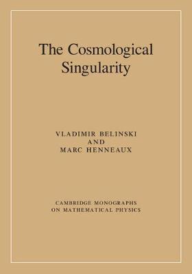 The Cosmological Singularity - Cambridge Monographs on Mathematical Physics (Hardback)