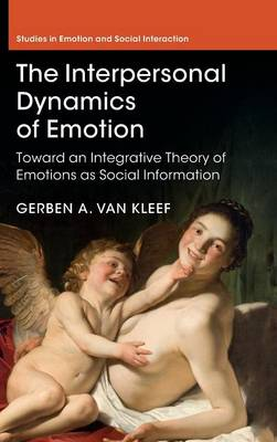 The Interpersonal Dynamics of Emotion: Toward an Integrative Theory of Emotions as Social Information - Studies in Emotion and Social Interaction (Hardback)