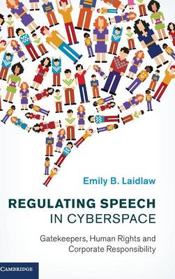 Regulating Speech in Cyberspace: Gatekeepers, Human Rights and Corporate Responsibility (Hardback)