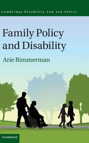 Family Policy and Disability - Cambridge Disability Law and Policy Series (Hardback)