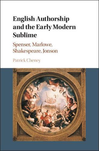English Authorship and the Early Modern Sublime: Spenser, Marlowe, Shakespeare, Jonson (Hardback)