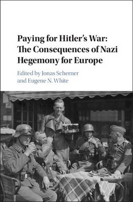 Publications of the German Historical Institute: Paying for Hitler's War: The Consequences of Nazi Hegemony for Europe (Hardback)