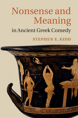 Nonsense and Meaning in Ancient Greek Comedy (Hardback)