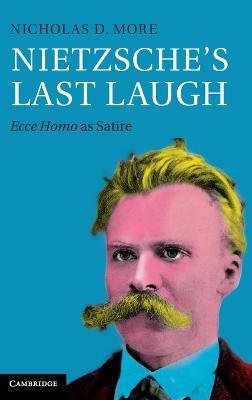 Nietzsche's Last Laugh: Ecce Homo as Satire (Hardback)