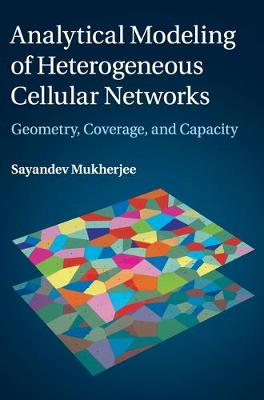 Analytical Modeling of Heterogeneous Cellular Networks: Geometry, Coverage, and Capacity (Hardback)