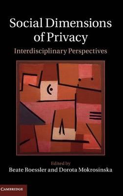 Social Dimensions of Privacy: Interdisciplinary Perspectives (Hardback)