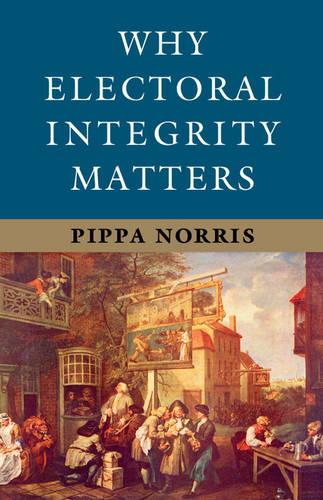Why Electoral Integrity Matters (Hardback)