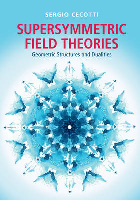 Supersymmetric Field Theories: Geometric Structures and Dualities (Hardback)