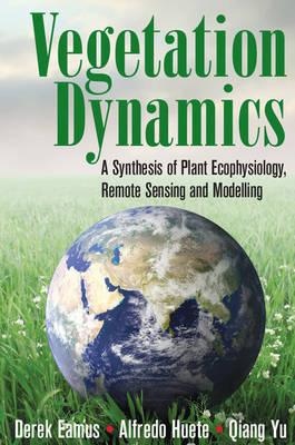 Vegetation Dynamics: A Synthesis of Plant Ecophysiology, Remote Sensing and Modelling (Hardback)