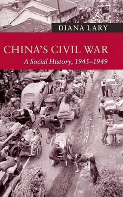 China's Civil War: A Social History, 1945-1949 - New Approaches to Asian History (Hardback)