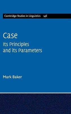 Cambridge Studies in Linguistics: Case: Its Principles and its Parameters Series Number 146 (Hardback)