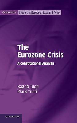 The Eurozone Crisis: A Constitutional Analysis - Cambridge Studies in European Law and Policy (Hardback)