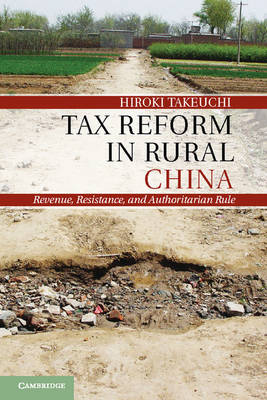 Tax Reform in Rural China: Revenue, Resistance, and Authoritarian Rule (Hardback)