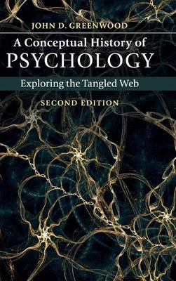 A Conceptual History of Psychology: Exploring the Tangled Web (Hardback)