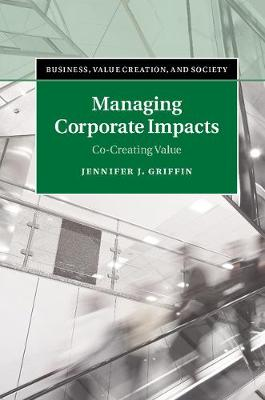 Business, Value Creation, and Society: Managing Corporate Impacts: Co-Creating Value (Hardback)